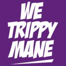 We Trippy Mane by teetties