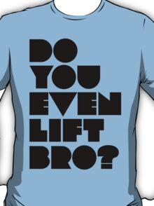 Do You Even Lift, Bro? T-Shirt