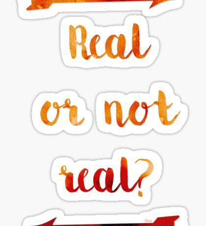 Real or not Real? Real Sticker