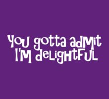 You gotta admit I'm delightful T-Shirt