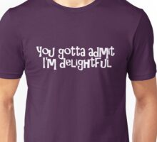 You gotta admit I'm delightful Unisex T-Shirt