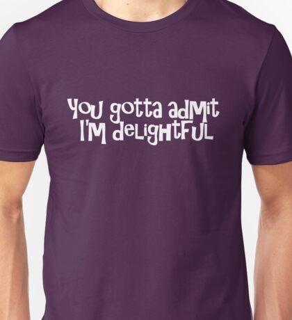 You gotta admit I'm delightful Unisex T-Shirt