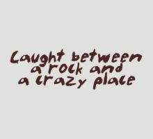 Caught between a rock and a crazy place by digerati