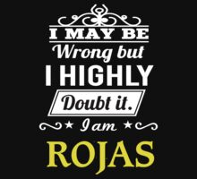 ROJAS I May Be Wrong But I Highly Doubt It I Am ,T Shirt, Hoodie, Hoodies, Year, Birthday  by dungneo