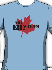 The eh? Team T-Shirt