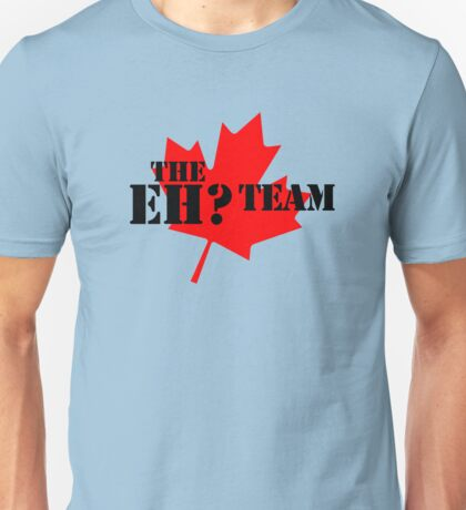 The eh? Team Unisex T-Shirt
