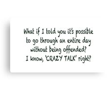 Offended CRAZY TALK! Canvas Print