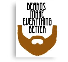 Beards Make Everything Better Canvas Print