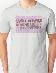 Well-Behaved Women Rarely Make History Unisex T-Shirt