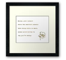 never have to say you're sorry Framed Print