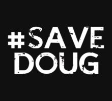 #SAVE DOUG by Burnteh