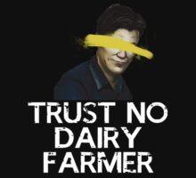 Trust No Dairy Farmer - Danny St.John by Burnteh