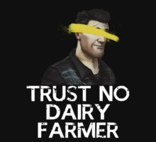 Trust No Dairy Farmer - Andrew St.John by Burnteh