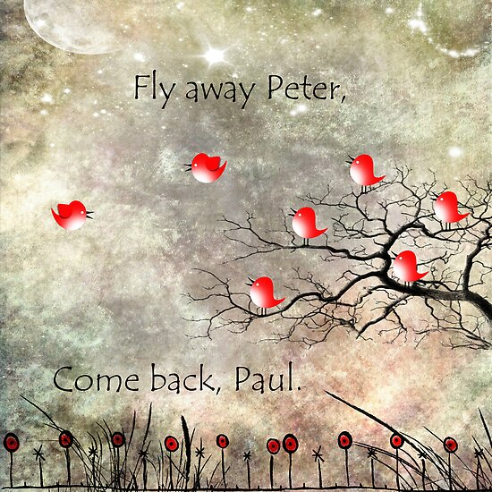 Fly away Peter, come back Paul. by Rookwood Studio ©