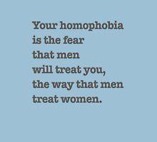 Dear homophobic straight men. Unisex T-Shirt