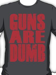 Guns Are Dumb T-Shirt