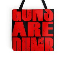 Guns Are Dumb Tote Bag