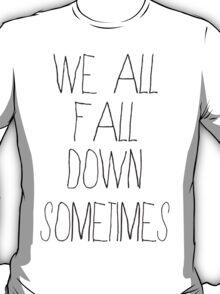 We All Fall Down Sometimes T-Shirt