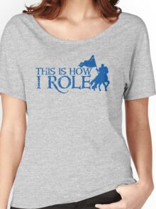 This is how I role (Roll) with medieval knight Women's Relaxed Fit T-Shirt