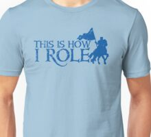 This is how I role (Roll) with medieval knight Unisex T-Shirt