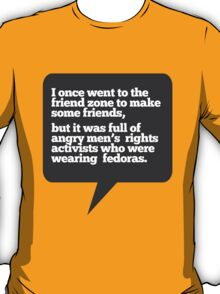 I went to the friend zone once... T-Shirt