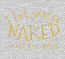 I bet you're naked under those clothes Kids Tee