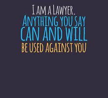 I am a lawyer anything you say can and will be used against you Unisex T-Shirt