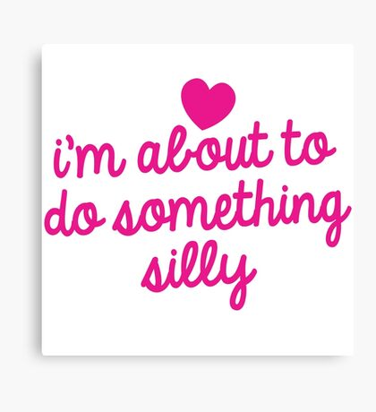 I'm about to do something silly! Canvas Print