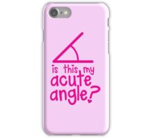 Is this my Acute angle? with mathematical angles iPhone Case/Skin
