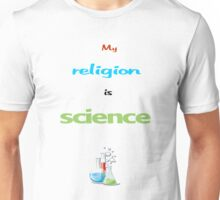 My Religion is Science Unisex T-Shirt