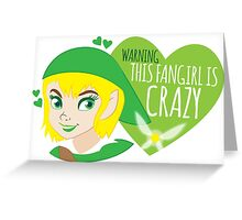 WARNING this fangirl is CRAZY! (with girly Link and fairy) Greeting Card