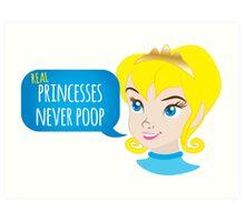 Real princesses never poop Art Print