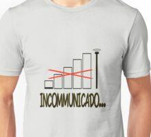 Incommunicado. No bars, no signal. Unisex T-Shirt