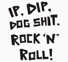 Ip, Dip, Dog Shit, Rock N Roll! by haigemma