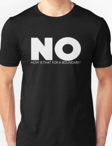 NO How is that for a boundary? Unisex T-Shirt