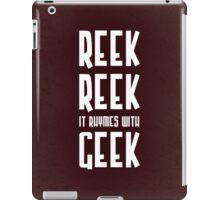 Reek, Reek, it rhymes with Geek iPad Case/Skin