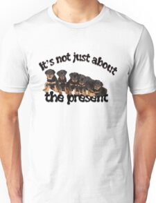 It's Not Just About The Present Rottweiler Christmas Message Unisex T-Shirt