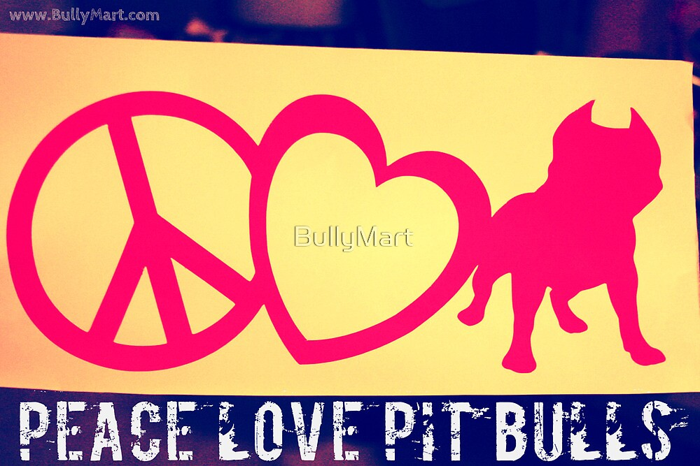 Peace Love Pit Bulls by BullyMart