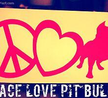 Peace Love Pit Bulls by BullyMart