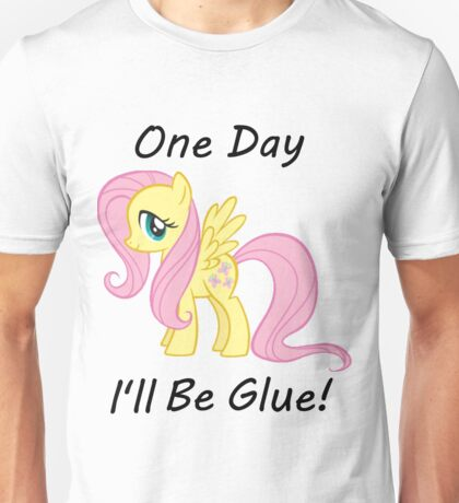 """Flutter Shy """" One Day Ill Be Glue"""" Unisex T-Shirt"""
