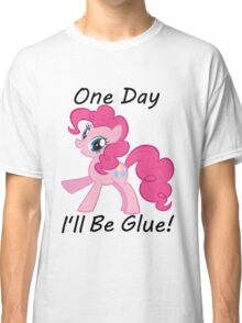 "Pinkie Pie"" One Day Ill Be Glue"" Classic T-Shirt"