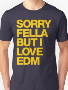 Sorry Fella But I Love EDM (mustard) Unisex T-Shirt