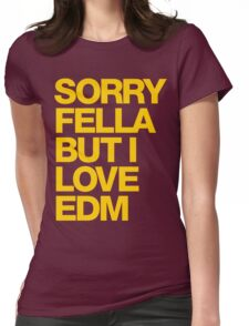 Sorry Fella But I Love EDM (mustard) Womens Fitted T-Shirt