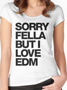 Sorry Fella But I Love EDM Women's Fitted Scoop T-Shirt