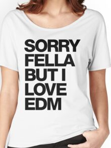 Sorry Fella But I Love EDM Women's Relaxed Fit T-Shirt