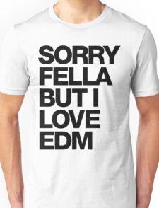 Sorry Fella But I Love EDM Unisex T-Shirt