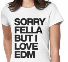 Sorry Fella But I Love EDM Womens Fitted T-Shirt