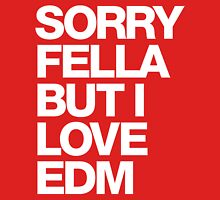 Sorry Fella But I Love EDM (white) Womens Fitted T-Shirt