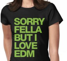 Sorry Fella But I Love EDM (neon) Womens Fitted T-Shirt