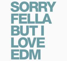 Sorry Fella But I Love EDM (cyan) Kids Clothes